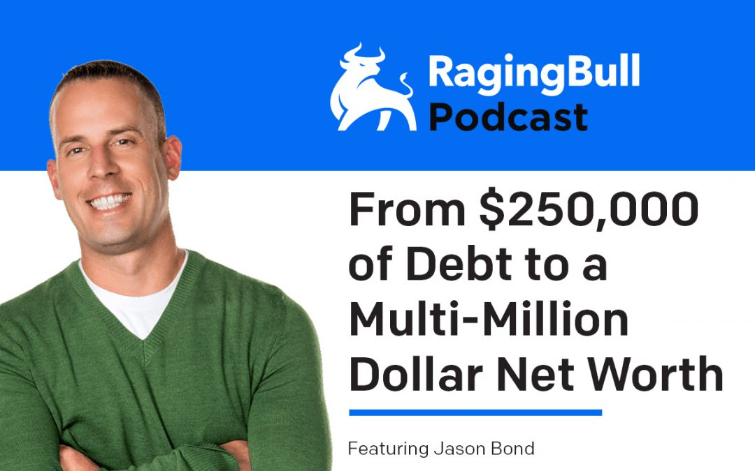 From $250,000 of Debt to a Multi-Million Dollar Net Worth with Jason Bond