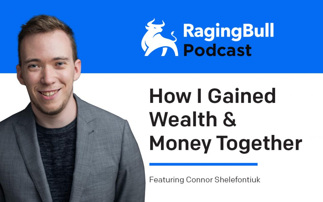 How I Gained Wealth & Money Together with Connor Shelefontiuk