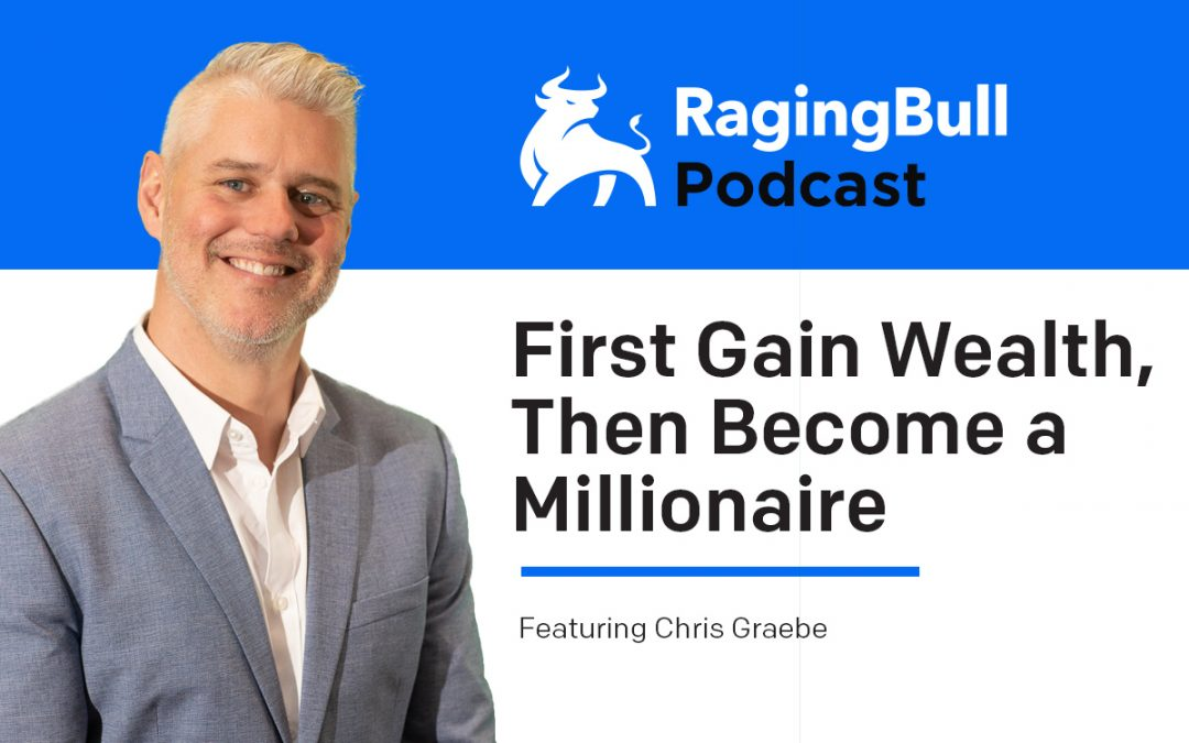First Gain Wealth, Then Become a Millionaire with Chris Graebe