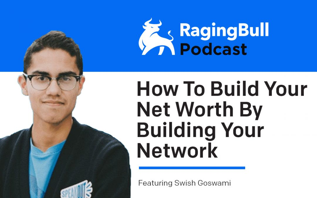 How To Build Your Net Worth By Building Your Network with Swish Goswami