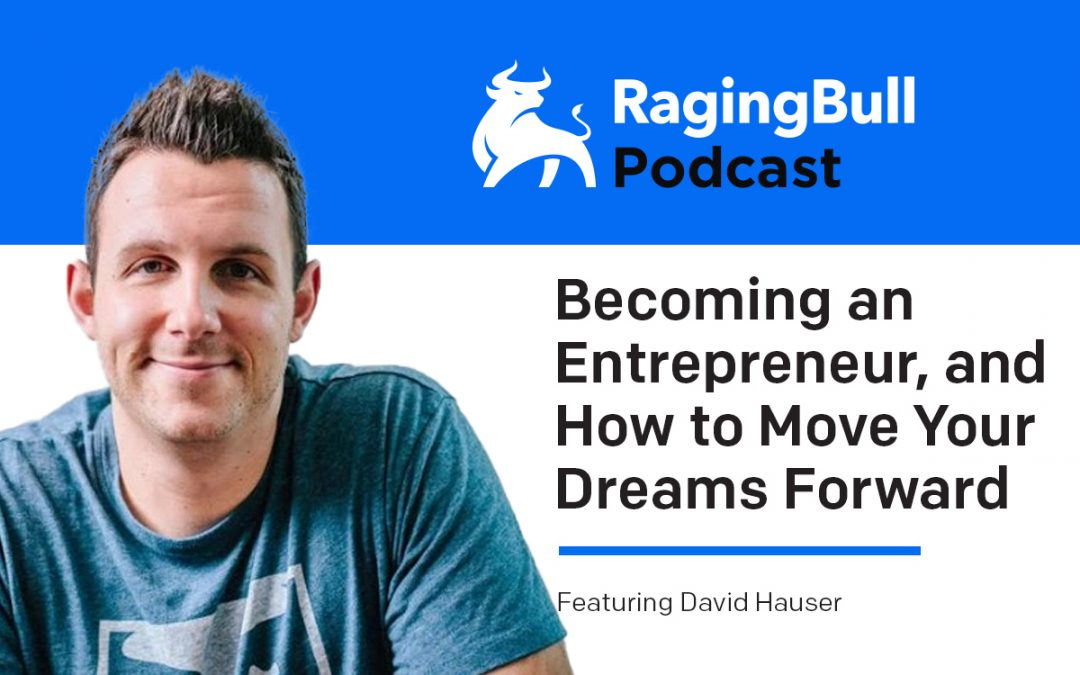 David Hauser – On Becoming an Entrepreneur, and How to Move Your Dreams Forward