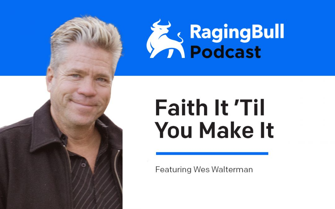 Faith It 'Til You Make It with Wes Walterman