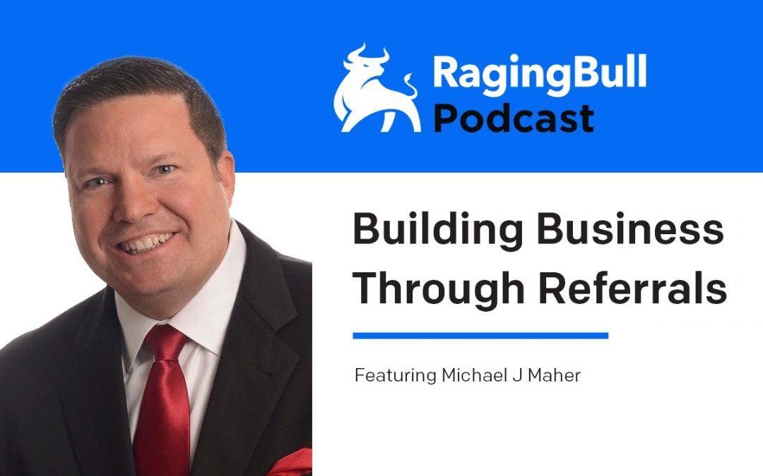 Michael J Maher – Building Business Through Referrals