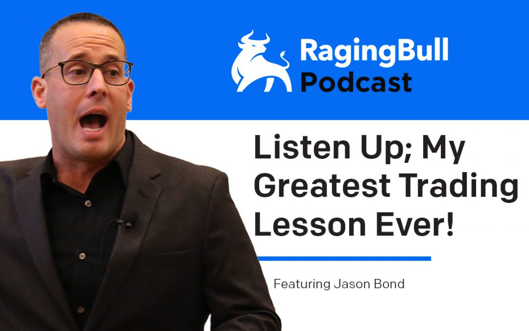 Listen Up; My Greatest Trading Lesson Ever!