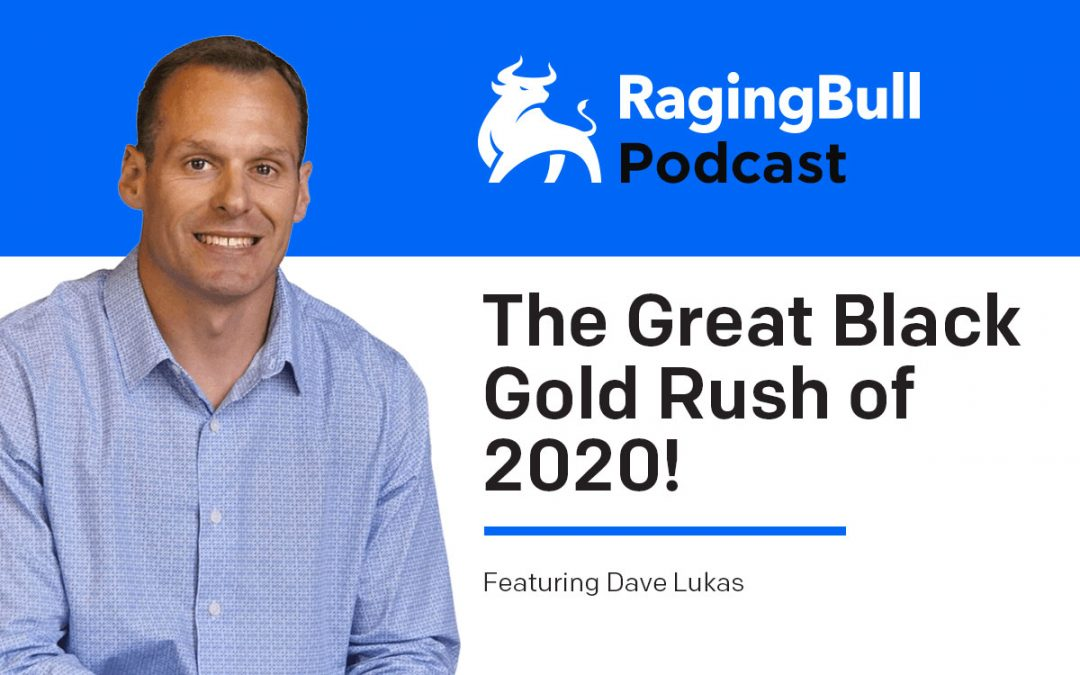 The Great Black Gold Rush of 2020!