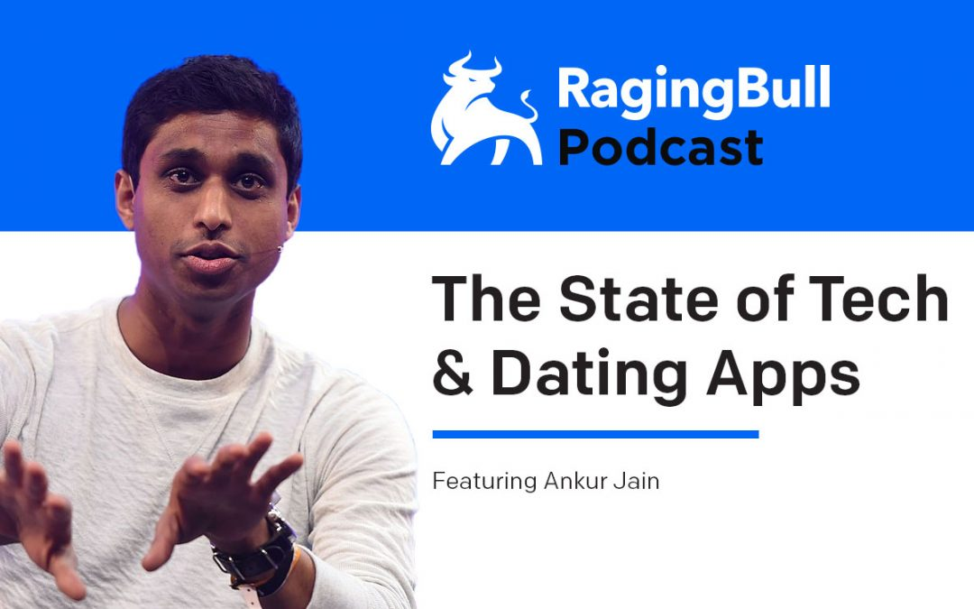 The State of Tech & Dating Apps with Ankur Jain